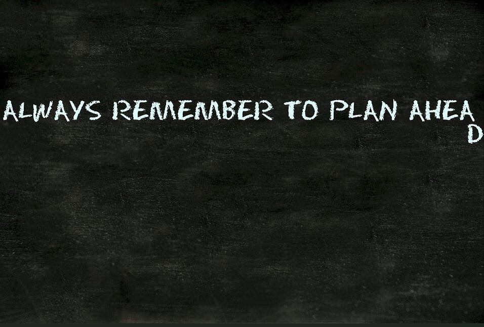 remember to always plan ahead on chalkboard